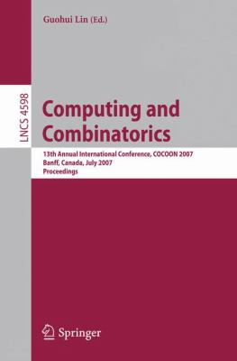 Computing and Combinatorics: 13th Annual International Conference, Cocoon 2007, Banff, Canada, July 16-19, 2007, Proceedings