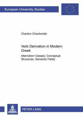 Verb Derivation in Modern Greek Alternation Classes, Conceptual Structures, Semantic Fields