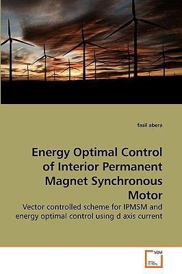 Energy Optimal Control Of Interior Permanent Magnet Synchronous Motor Vector Controlled Scheme