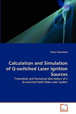 Calculation and Simulation of Q-switched Laser Ignition Sources: Theoretical and Numerical description of a Q-switched Solid-State Laser System
