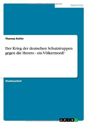 Der Krieg Der Deutschen Schutztruppen Gegen Die Herero - Ein Volkermord? (German Edition)