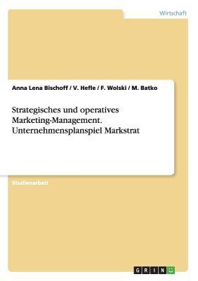 Strategisches Und Operatives Marketing-Management. Unternehmensplanspiel Markstrat (German Edition)