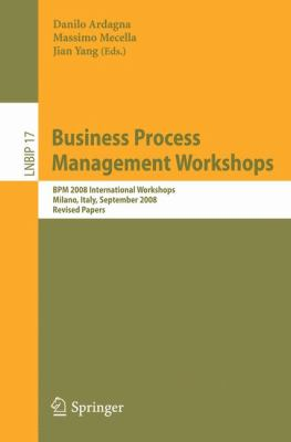 Business Process Management Workshops: BPM 2008 International Workshops, Milano, Italy, September 1-4, 2008, Revised Papers