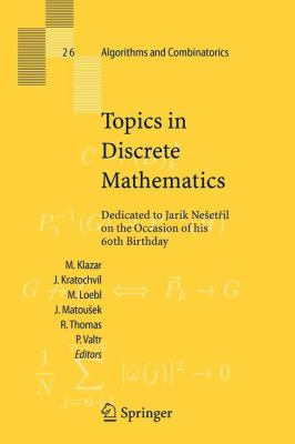 Topics in Discrete Mathematics : Dedicated to Jarik Nešetril on the Occasion of his 60th Birthday