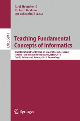 Teaching Fundamental Concepts of Informatics: 4th International Conference on Informatics in Secondary Schools - Evolution and Perspectives, ISSEP 2010, ... Computer Science and General Issues)