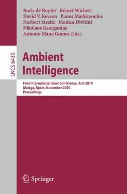 Ambient Intelligence: First International Joint Conference, AmI 2010, Mlaga, Spain, November 10-12, 2010, Proceedings (Lecture Notes in Computer Science ... Applications, incl. Internet/Web, and HCI)
