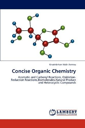 Concise Organic Chemistry: Aromatic and Carbonyl Reactions, Oxidation-Reduction Reactions,Biomolecules,Natural Product  and Heterocyclic Compounds