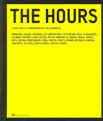 Hours/ Las Horas Visual Arts of Contemporary Latin America/ Artes Visuales De America Latina Contemporanea