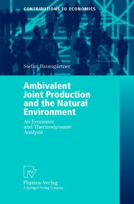 Ambivalent Joint Production and the Natural Environment An Economic and Thermodynamic Analysis