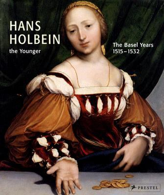 Hans Holbein the Younger The Years in Basel, 1515-1532