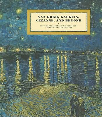 Van Gogh, Gauguin, Cezanne and Beyond: Post-Impressionist Masterpieces from the Musee d'Orsay
