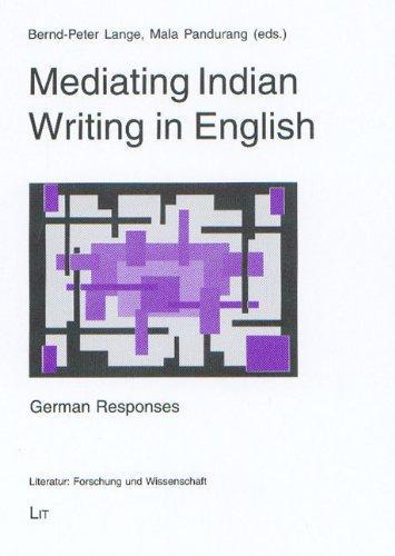 Mediating Indian Writing in English: German Responses (Literatur: Forschung und Wissenschaft)