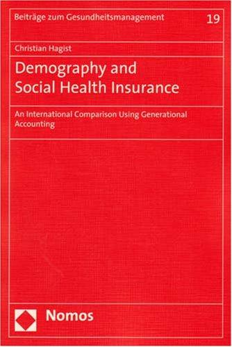 Demography and Social Health Insurance: An International Comparison Using Generational Accounting (Beitrage zum Gesundheitsmanagement)