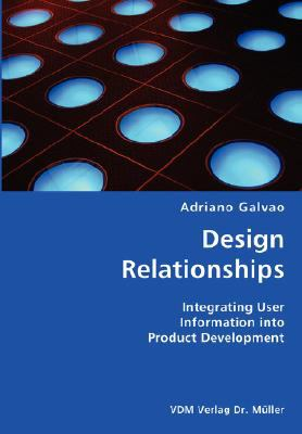 Design Relationships- Integrating User Information into Product Development