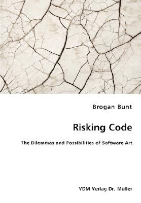 Risking Code - The Dilemmas and Possibilities of Software Art