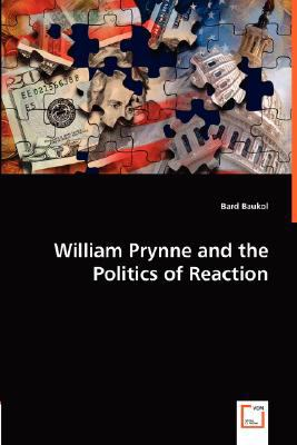 William Prynne and the Politics of Reaction