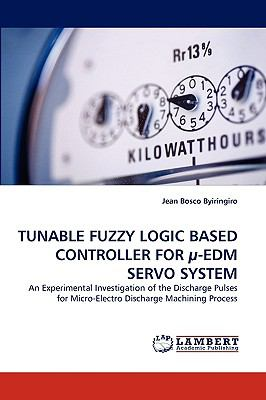 Tunable Fuzzy Logic Based Controller for µ-Edm Servo System