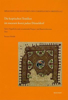 Die koptischen Textilien im museum kunst palast Dusseldorf, Teil 2 : Figurliche und ornamentale Purpur- und Buntwirkereien