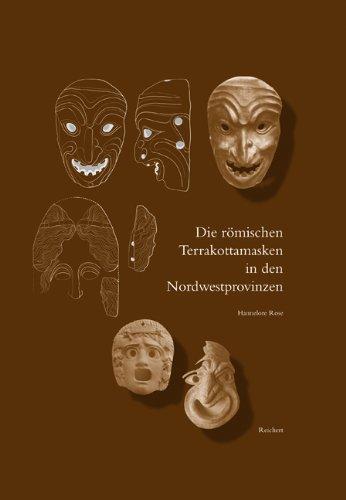 Die romischen Terrakottamasken in den Nordwestprovinzen: Herkunft - Herstellung - Verbreitung - Funktion (Monumenta Artis Romanae) (German Edition)