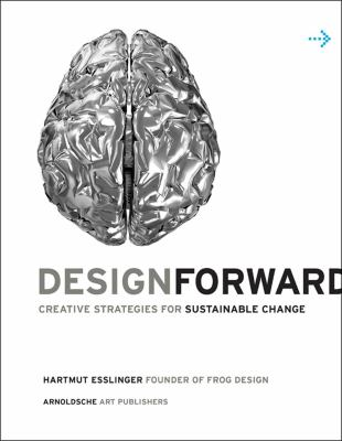 Design Forward : Creative Strategy at the Core of Sustainable