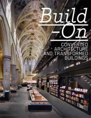 Build-on: Converted Architecture and Transformed Buildings