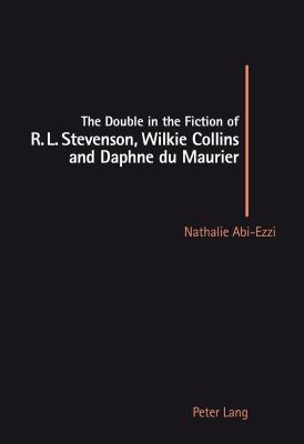 Double In The Fiction Of R. L. Stevenson, Wilkie Collins And Daphne Du Maurier