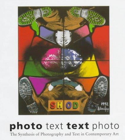 Photo Text-Text Photo: The Synthesis of Photography and Text in Contemporary Art