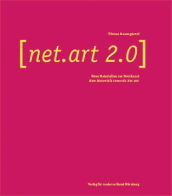 Net.art 2.0 Neue Materialien Zur Netzkunst/New Materials Towards Net Art