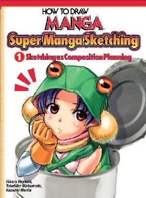 How to Draw Manga Sketching Manga Style Volume 1