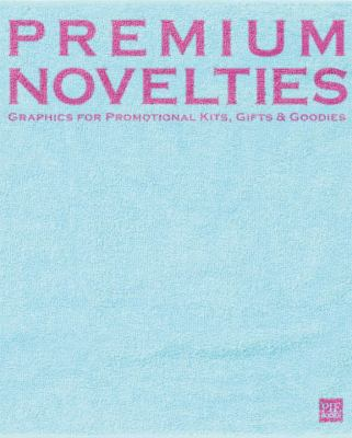 Premium Novelties: Graphics for Promotional Kits, Gifts & Goodies