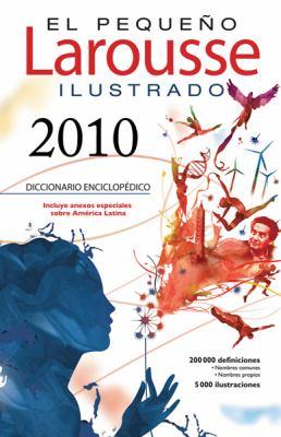 El Pequeno Larousse Illustrado 2010: The Little Larousse Illustrated 2010 (El Pequeno Larousse Ilustrado) (Spanish Edition)