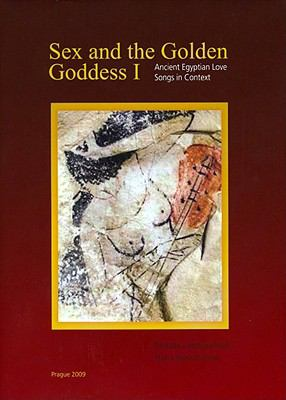 Sex and the Golden Goddess I: Ancient Egyptian Love Songs in Context