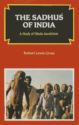 Sadhus of India A Study of Hindu Asceticism