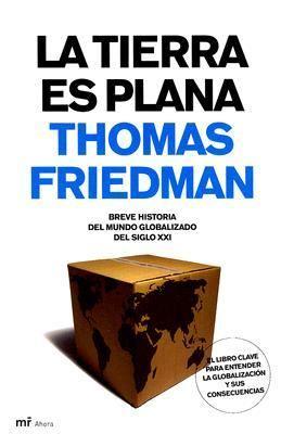 La Tierra Es Plana / The World Is Flat Breve Historia del Mundo Globalizado del Siglo XXI / A Brief History of the Twenty-first Century