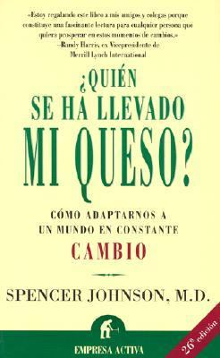 Quien Se Ha Llevado Mi Queso?: Como Adaptarnos a Un Mundo En Constante Cambio - Spencer Johnson - Paperback - Spanish-language Edition