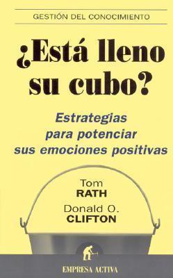 Esta Lleno Su Cubo?/ How Full Is Your Bucket? Estrategias para Potenciar sus Emociones Positivas / Positive Strategies for Work and Life