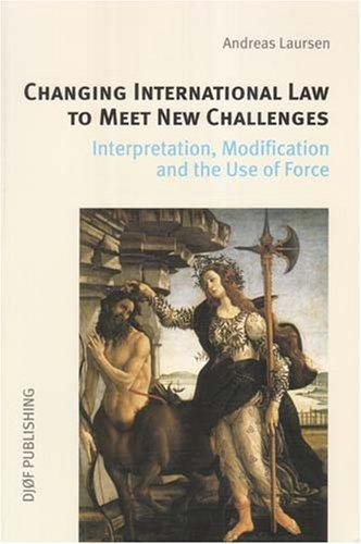 Changing International Law to Meet New Challenges: Interpretation, Modification and the Use of Force
