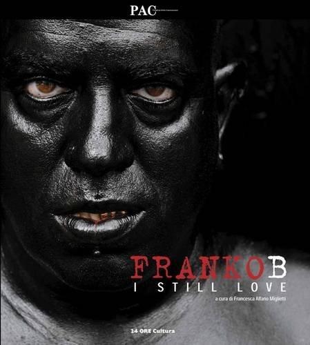 Franko B: I Still Love (English and Italian Edition)