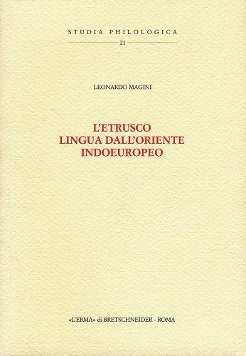 L'Etrusco, lingua dall'Oriente Indoeuropeo: Prefazione di Mario Negri (Studia Philologica) (Italian Edition)