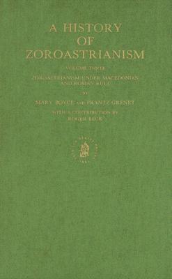 History of Zoroastrianism Zoroastrianism Under Macedonian and Roman Rule