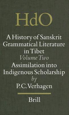 History of Sanskrit Grammatical Literature in Tibet Assimilation into Indigenous Scholarship