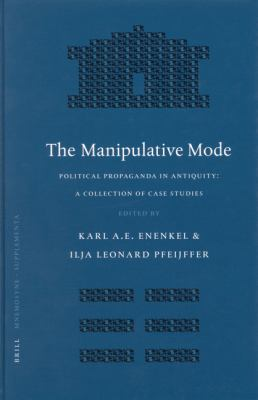Manipulative Mode Political Propaganda In Antiquity A Collection Of Case Studies