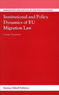 Institutional and Policy Dynamics of EU Migration Law