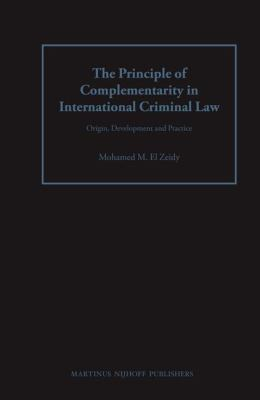 The Principle of Complementarity in International Criminal Law: Origin, Development and Practice
