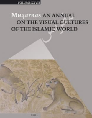 Muqarnas Vol. 27 : An Annual on the Visual Culture of the Islamic World..
