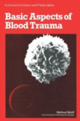 Basic Aspects of Blood Trauma: A Workshop, Proceedings of the Symposium, Stolberg Near Aachen, Federal Rep. of Germany, Nov. 21-23, 1978