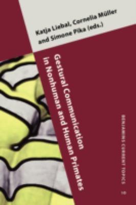 Gestural Communication in Nonhuman and Human Primates (Benjamins Current Topics)