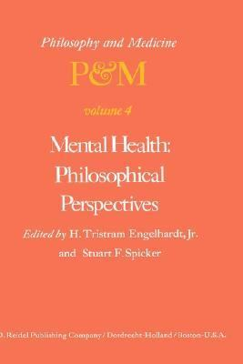 Mental Health Philosophical Perspectives  Proceedings of the Fourth Trans-Disciplinary Symposium on Philosophy and Medicine, Held at Galveston, Te