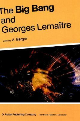 Big Bang and Georges Lemaitre Proceedings of a Symposium in Honour of G. Lemaitre Fifty Years After His Initiation of Big-Bang Cosmology, Louva