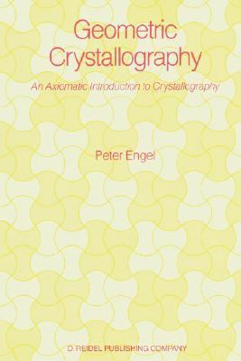 Geometric Crystallography An Axiomatic Introduction to Crystallography